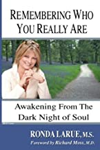 Remembering Who You Really Are: Awakening From The Dark Night of Soul