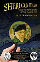 Sherlock Holmes and The Adventure of The Elusive Ear (Sherlock in Love: The Holmes-Adler Mysteries)