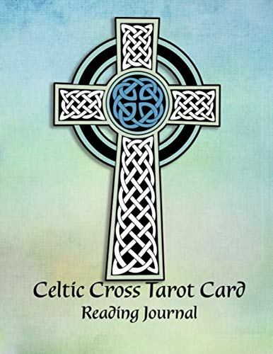 Celtic Cross Tarot Card Reading Journal: Record Interpret Understand