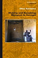Making and Remaking Mosques in Senegal (Islam in Africa)
