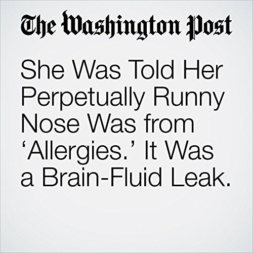 She Was Told Her Perpetually Runny Nose Was from 'Allergies.' It Was a Brain-Fluid Leak. copertina