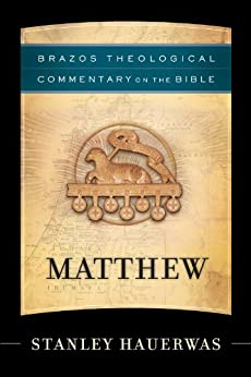 Matthew (Brazos Theological Commentary on the Bible) by [Stanley Hauerwas]
