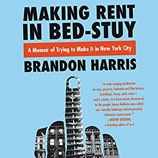 Making Rent in Bed-Stuy     A Memoir of Trying to Make It in New York City              By:                                                                                                                                 Brandon Harris                               Narrated by:                                                                                                                                 Brandon Massey                      Length: 8 hrs and 34 mins     10 ratings     Overall 4.0