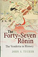 The Forty-Seven Rōnin: The Vendetta in History