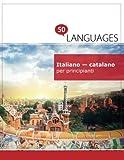 Italiano - catalano per principianti: Un libro in due lingue