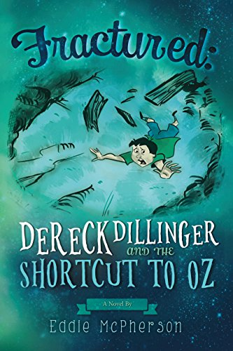 Fractured: Dereck Dillinger and the Shortcut to Oz (English Edition)