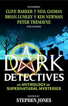 Dark Detectives: An Anthology of Supernatural Mysteries by [Stephen Jones]