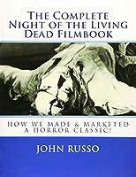 The Complete Night of the Living Dead Filmbook & Scrapbook: Memories & Memorabilia for Fans & Filmmakers