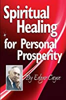 Spiritual Healing for Personal Prosperity (Edgar Cayce Series)
