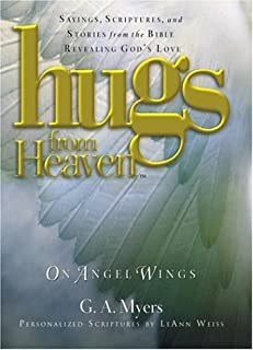 Hugs from Heaven on Angel Wings: Sayings, Scriptures, and Stories from the Bible Revealing God's Love