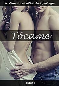 Tócame - Libro 1: Un Romance Erótico par Sofía Vega