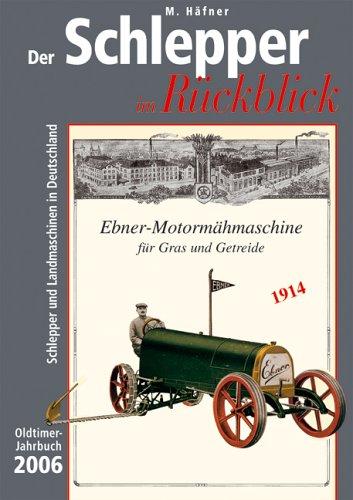 Der Schlepper im Rückblick. Oldtimer Jahrbuch. Schlepper und Landmaschinen in Deutschland: 2006