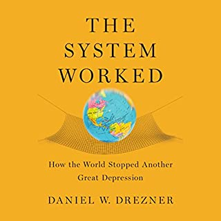 The System Worked     How the World Stopped Another Great Depression              By:                                                                                                                                 Daniel W. Drezner                               Narrated by:                                                                                                                                 Charles Constant                      Length: 7 hrs and 31 mins     Not rated yet     Overall 0.0