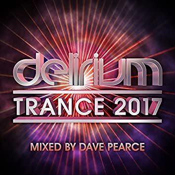 Delirium Trance 2017 - Mixed by Dave Pearce