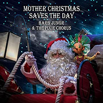 Mother Christmas Saves the Day (feat. The Pixie Chorus)