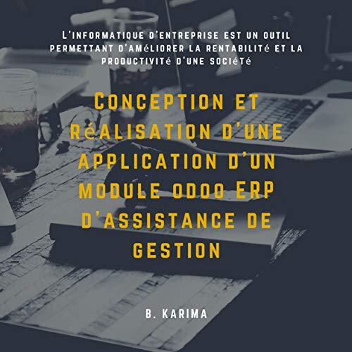 Conception et réalisation d'une application d'un module odoo ERP d'assistance de gestion: - Informatique et programmation - (French Edition)