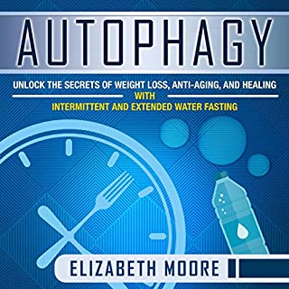 Autophagy     Unlock the Secrets of Weight Loss, Anti-Aging, and Healing with Intermittent and Extended Water Fasting              By:                                                                                                                                 Elizabeth Moore                               Narrated by:                                                                                                                                 Brian R. Scott                      Length: 3 hrs     26 ratings     Overall 4.8