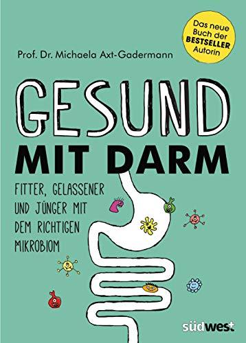 Gesund mit Darm. Fitter, gelassener und jünger mit dem richtigen Mikrobiom