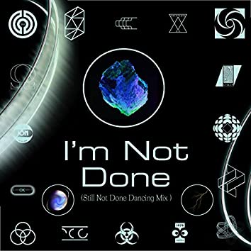 I'm Not Done (Still Not Done Dancing Mix)