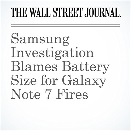 Samsung Investigation Blames Battery Size for Galaxy Note 7 Fires                   By:                                                                                                                                 Timothy W. Martin,                                                                                        John D. McKinnon                               Narrated by:                                                                                                                                 Alexander Quincy                      Length: 3 mins     Not rated yet     Overall 0.0