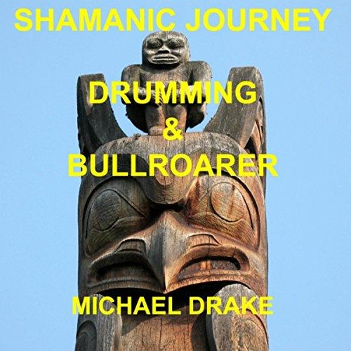 Shamanic Journey Drumming & Bullroarer