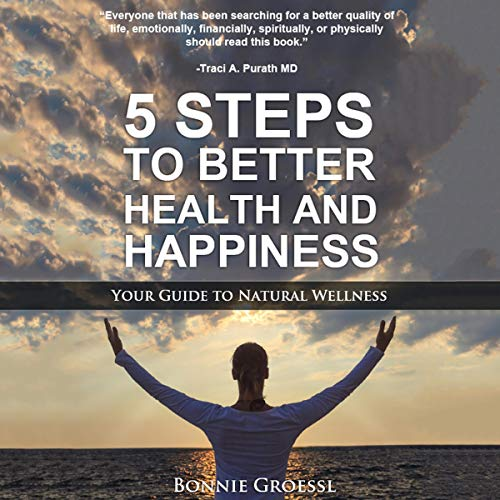 5 Steps to Better Health and Happiness audiobook cover art
