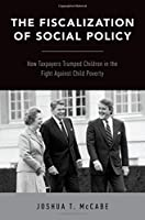 The Fiscalization of Social Policy: How Taxpayers Trumped Children in the Fight Against Child Poverty