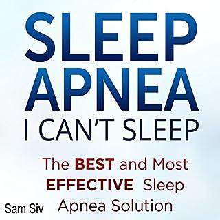 Sleep Apnea     I Can't Sleep: The Best and Most Effective Sleep Apnea Solution              By:                                                                                                                                 Sam Siv                               Narrated by:                                                                                                                                 Christy Lynn                      Length: 33 mins     21 ratings     Overall 4.1