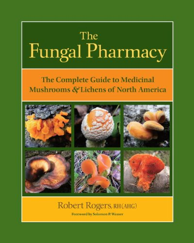The Fungal Pharmacy: The Complete Guide to Medicinal Mushrooms and Lichens of North America (English Edition)
