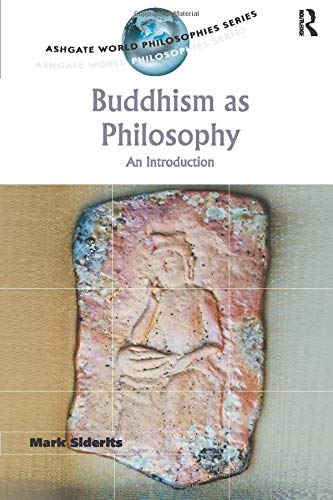 Buddhism as Philosophy: An Introduction (Ashgate World Philosophies)