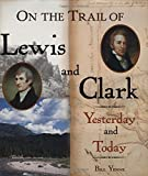 On the Trail of Lewis & Clark: Yesterday and Today
