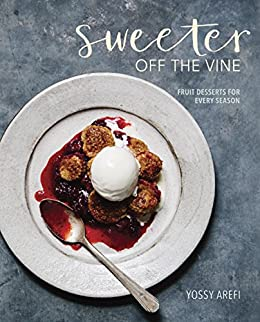 Sweeter off the Vine: Fruit Desserts for Every Season [A Cookbook] by [Yossy Arefi]