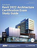 Autodesk Revit 2022 Architecture Certification Exam Study Guide: Certified User and Certified Professional