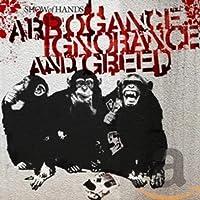 Arrogance Ignorance & Greed