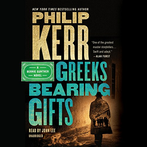 Greeks Bearing Gifts     A Bernie Gunther Novel, Book 13              By:                                                                                                                                 Philip Kerr                               Narrated by:                                                                                                                                 John Lee                      Length: 13 hrs and 4 mins     352 ratings     Overall 4.4