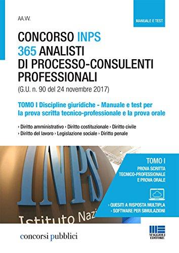 Concorso INPS 365 analisti di processo-consulenti professionali. Manuale e test per la prova scritta tecnico-professionale e la prova orale. Discipline giuridiche (Vol. 1)