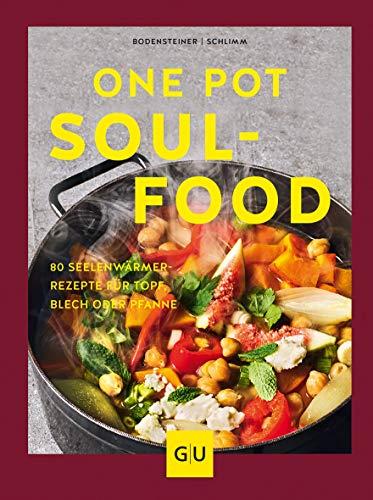 One Pot Soulfood: 80 Seelenwärmer-Rezepte für Topf, Blech oder Pfanne (GU Themenkochbuch)