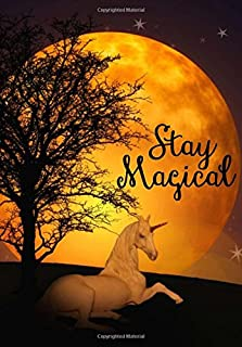 Unicorn Notebook with 'Stay Magical' Quote ~ Inspirational Notebook, Diary or Dream Journal: Fun Unicorn Stuff Makes Great Gifts for Girls (Unicorn Notebooks) (Volume 5)