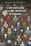 Cien películas que me abrieron la cabeza (Spanish Edition)