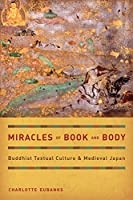Miracles of Book and Body: Buddhist Textual Culture and Medieval Japan (Buddhisms)