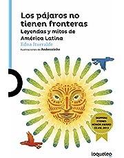 Los Pajaros No Tienen Fronteras: Leyendas y Mitos de Amrica Latina / Birds Have No Borders: Legends and Myths from Latin America (Serie Azul)