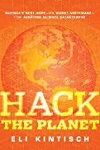 Hack the Planet: Science's Best Hope - or Worst Nightmare - for Averting Climate Catastrophe (English Edition)