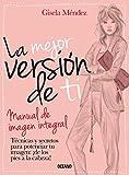 La Mejor Version de Ti: Manual de Imagen Integral = The Best Version of You (Estilo)