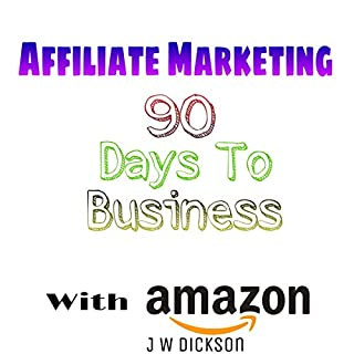 Affiliate Marketing 90 Days to Business with Amazon cover art