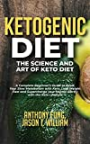 Ketogenic Diet - The Science and Art of Keto Diet: A Complete Beginner's Guide to Reset Your Slow Metabolism with Keto, Lose Weight Fast and Supercharge your Mental Clarity with the Keto Lifestyle