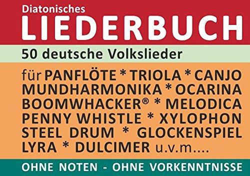 Diatonic Songbooks / 50 deutsche Volkslieder - diatonische Melodien ohne Noten: Einfachst aufbereitet für Panflöte, Triola, Xylophon, Ocarina, Melodica, Penny Whistle, Mundharmonika, ...