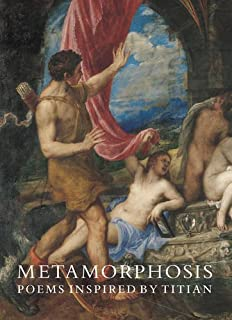 Metamorphosis: Poems Inspired by Titian (National Gallery London) by Patience Agbabi Simon Armitage Wendy Cope Carol Ann D...
