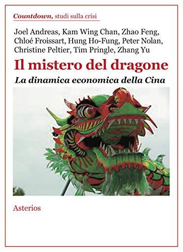 Il mistero del dragone. La dinamica economica della Cina