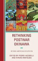 Rethinking Postwar Okinawa: Beyond American Occupation