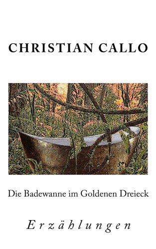 Die Badewanne im Goldenen Dreieck: Erzählungen 1984 - 2004